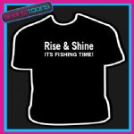RISE & SHINE FISHING TIME ANGLER FUNNY SLOGAN TSHIRT
